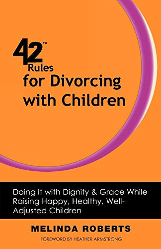 9781607730729: 42 Rules for Divorcing with Children: Doing It with Dignity & Grace While Raising Happy, Healthy, Well-Adjusted Children