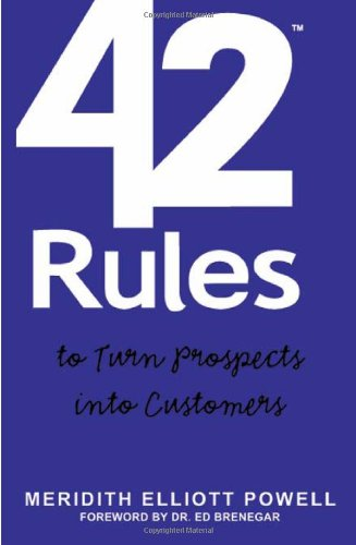 9781607730828: 42 Rules to Turn Prospects into Customers: How to build profitable relationships to close more sales and drive more business