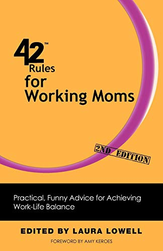 9781607731047: 42 Rules for Working Moms (2nd Edition): Practical, Funny Advice for Achieving Work-Life Balance