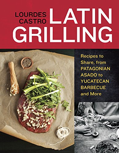 9781607740049: Latin Grilling: Recipes to Share, from Patagonian Asado to Yucatecan Barbecue and More