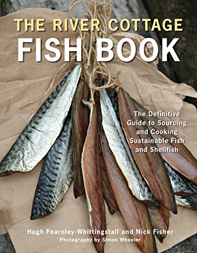 9781607740056: The River Cottage Fish Book: The Definitive Guide to Sourcing and Cooking Sustainable Fish and Shellfish (River Cottage Cookbook)