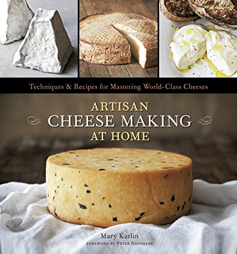 9781607740087: Artisan Cheese Making at Home: Techniques & Recipes for Mastering World-Class Cheeses