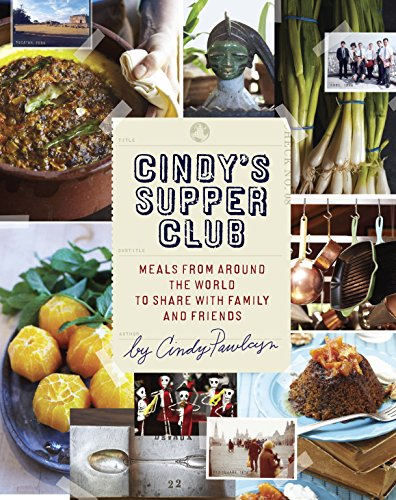 Cindy's Supper Club: Meals from Around the World to Share with Family and Friends [A Cookbook]
