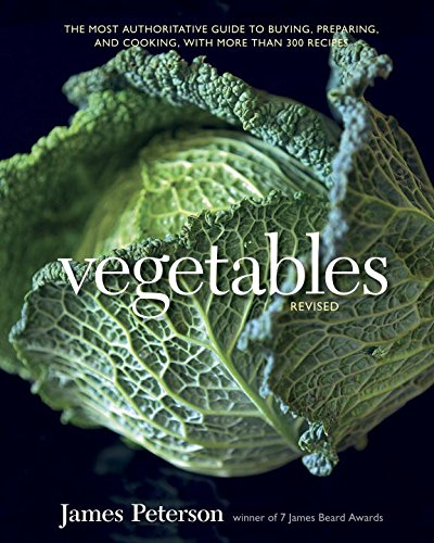 Vegetables: The Most Authoritative Guide to Buying, Preparing, and Cooking, with More Than 300 Re...