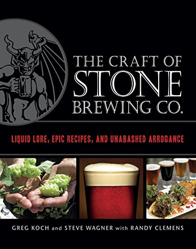 9781607740551: The Craft of Stone Brewing Co.: Liquid Lore, Epic Recipes, and Unabashed Arrogance