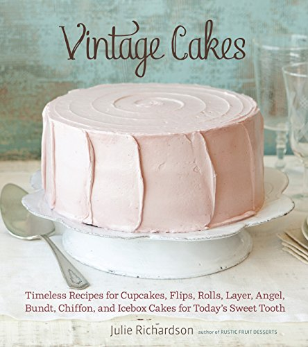9781607741022: Vintage Cakes: Timeless Recipes for Cupcakes, Flips, Rolls, Layer, Angel, Bundt, Chiffon, and Icebox Cakes for Today's Sweet Tooth
