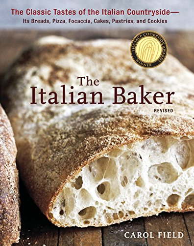 The Italian Baker, Revised: The Classic Tastes of the Italian Countryside--Its Breads, Pizza, ...