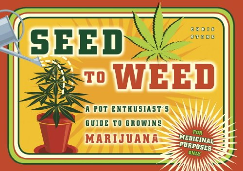 9781607741091: Seed to Weed: A Pot Enthusiast's Guide to Growing Marijuana