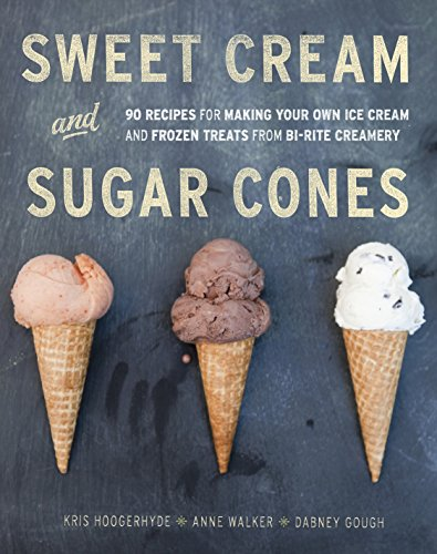 9781607741848: Sweet Cream and Sugar Cones: 90 Recipes for Making Your Own Ice Cream and Frozen Treats from Bi-Rite Creamery
