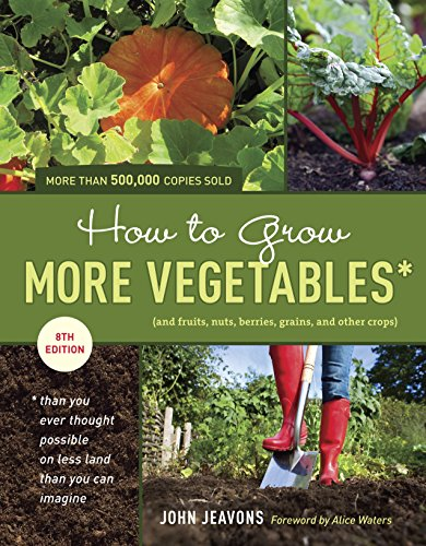 9781607741893: How to Grow More Vegetables, Eighth Edition: (and Fruits, Nuts, Berries, Grains, and Other Crops) Than You Ever Thought Possible on Less Land Than You ... (And Fruits, Nuts, Berries, Grains,)