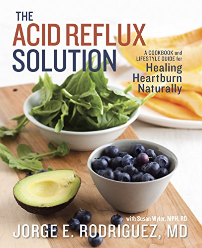 The Acid Reflux Solution: A Cookbook and Lifestyle Guide for Healing Heartburn Naturally: Jorge E. ...