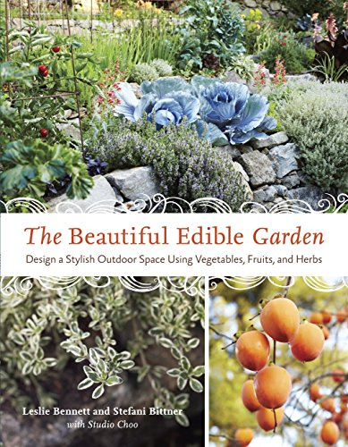 The Beautiful Edible Garden: Design a Stylish Outdoor Space Using Vegetables, Fruits, and Herbs: ...