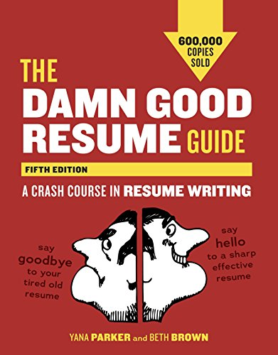 The Damn Good Resume Guide, Fifth Edition: A Crash Course in Resume Writing: Parker, Yana; Brown, ...