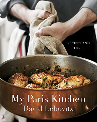 My Paris Kitchen: Recipes and Stories: Lebovitz, David
