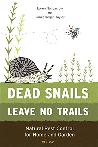 Dead Snails Leave No Trails: Natural Pest Control for Home and Garden: Nancarrow, Loren; Taylor, ...