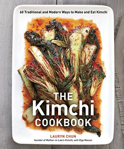 The Kimchi Cookbook: 60 Traditional and Modern Ways to Make and Eat Kimchi: Chun, Lauryn; Massov, ...