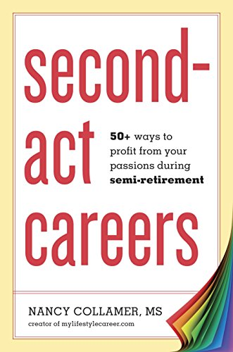 9781607743828: Second-Act Careers: 50+ Ways to Profit from Your Passions During Semi-Retirement