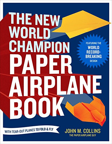 9781607743880: The New World Champion Paper Airplane Book: The Pioneering Design for the Record-Breaking Distance Plane, Plus 16 All-New Tear-out Paper Airplanes to Fold and Fly