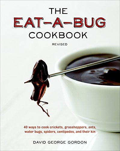 9781607744368: The Eat-a-Bug Cookbook, Revised: 40 Ways to Cook Crickets, Grasshoppers, Ants, Water Bugs, Spiders, Centipedes, and Their Kin