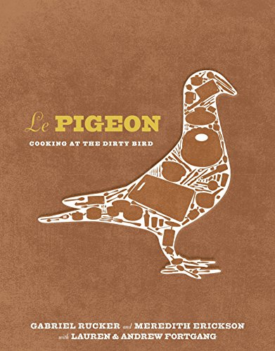 Le Pigeon: Cooking at the Dirty Bird: Rucker, Gabriel