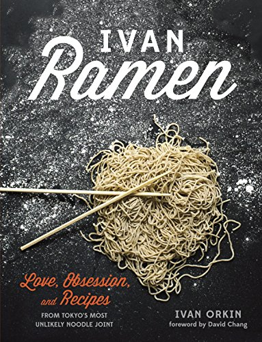 9781607744467: Ivan Ramen: Love, Obsession, and Recipes from Tokyo's Most Unlikely Noodle Joint