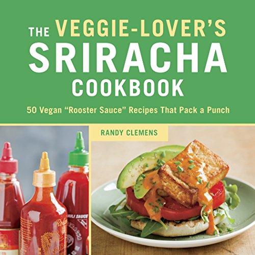 9781607744603: The Veggie-Lover's Sriracha Cookbook: 50 Vegan