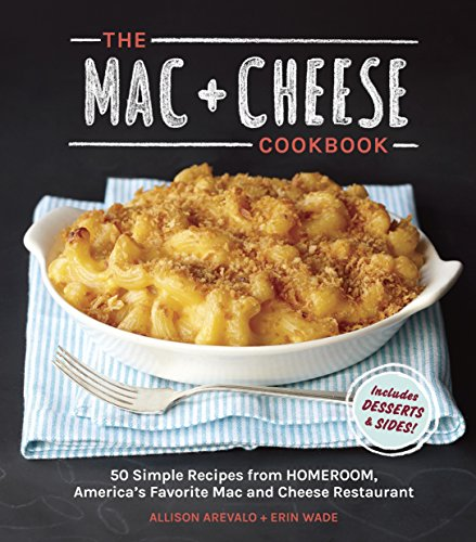 9781607744665: The Mac + Cheese Cookbook: 50 Simple Recipes from Homeroom, America's Favorite Mac and Cheese Restaurant