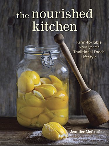 The Nourished Kitchen: Farm-to-Table Recipes for the Traditional Foods Lifestyle Featuring Bone B...