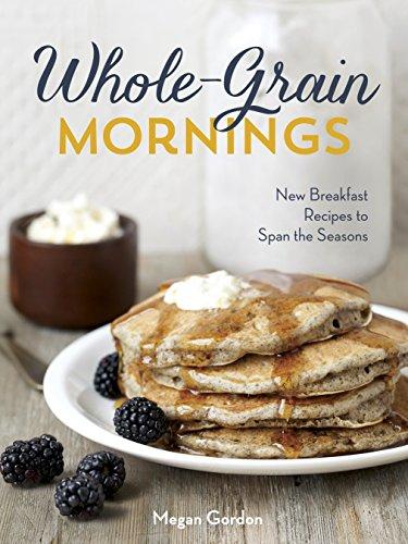 9781607745006: Whole-Grain Mornings: New Breakfast Recipes to Span the Seasons
