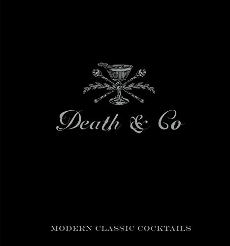 Death & Co: Modern Classic Cocktails, with More than 500 Recipes: Kaplan, David, Fauchald, Nick...