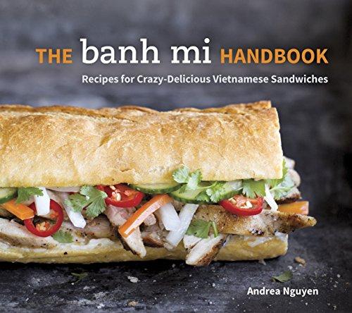 9781607745334: The Banh Mi Handbook: Recipes for Crazy-Delicious Vietnamese Sandwiches
