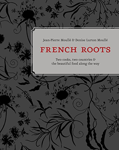 French Roots: Two Cooks, Two Countries, and the Beautiful Food Along the Way (Hardcover): ...