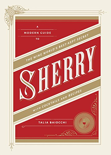 Sherry A Modern Guide to the Wine World's Best-Kept Secret, with Cocktails and Recipes