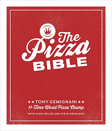 9781607746058: The Pizza Bible: Everything You Need to Know to Make Napoletano to New York Style, Deep Dish and Wood-Fired, Thin Crust, Stuffed Crust, Cornmeal Crust, and More