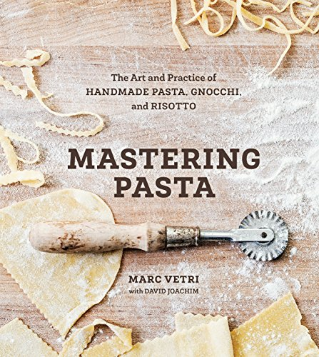 Mastering Pasta: The Art and Practice of Handmade Pasta, Gnocchi, and Risotto: Vetri, Marc, Joachim...