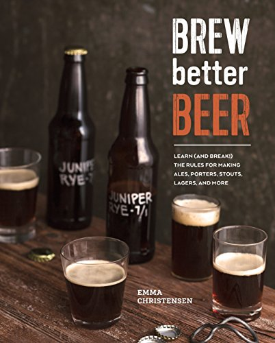 9781607746317: Brew Better Beer: Learn (and Break) the Rules for Making IPAs, Sours, Pilsners, Stouts, and More