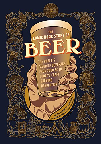 9781607746355: The Comic Book Story of Beer: The World's Favorite Beverage from 7000 BC to Today's Craft Brewing Revolution