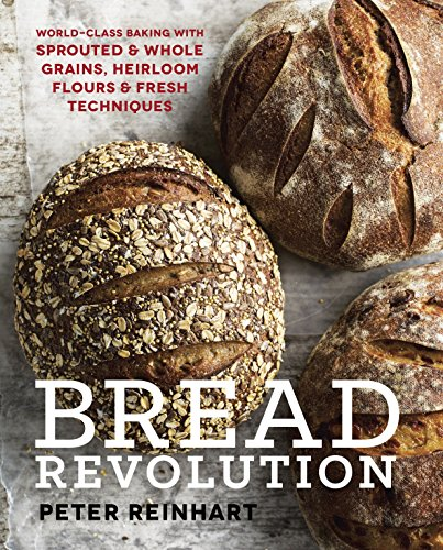Bread Relovution: World-Class Baking with Sprouted & Whole Grains, Heirloom Flours & Fresh Techni...