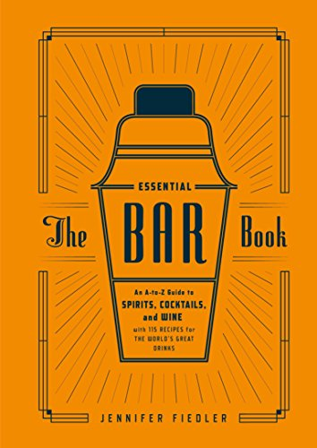 9781607746539: The Essential Bar Book: An A-to-Z Guide to Spirits, Cocktails, and Wine, with 115 Recipes for the World's Great Drinks