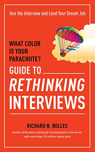 What Color Is Your Parachute? Guide to Rethinking Interviews 9781607746591 The first interview book from theWhat Color Is Your Parachute?career guru Richard Bolles. Interviews instill fear in many a job-hunter