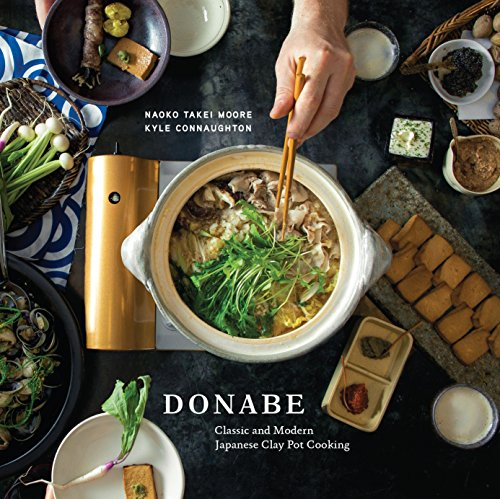 Donabe: Classic and Modern Japanese Clay Pot Cooking: Moore, Naoko Takei, Connaughton, Kyle
