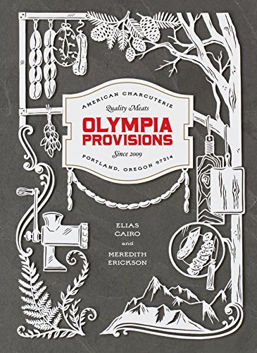 Olympia Provisions: Cured Meats and Tales from an American Charcuterie (Hardcover): Elias Cairo