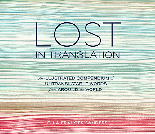 9781607747109: Lost in Translation: An Illustrated Compendium of Untranslatable Words from Around the World