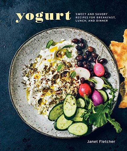 9781607747123: Yogurt: Sweet and Savory Recipes for Breakfast, Lunch, and Dinner