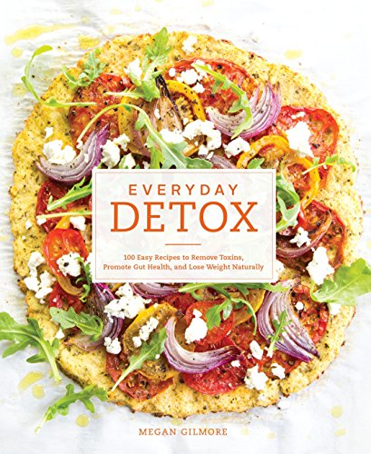 9781607747222: Everyday Detox: 100 Easy Recipes to Remove Toxins, Promote Gut Health, and Lose Weight Naturally