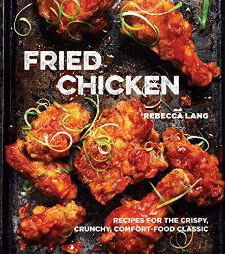 9781607747246: Fried Chicken: 50 Recipes for the Crispy, Crunchy, Comfort-Food Classic