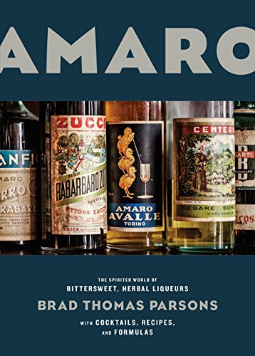 9781607747482: Amaro: The Spirited World of Bittersweet, Herbal Liqueurs, with Cocktails, Recipes, and Formulas