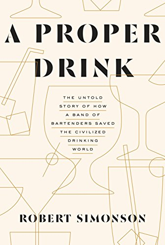 9781607747543: A Proper Drink: The Untold Story of How a Band of Bartenders Saved the Civilized Drinking World