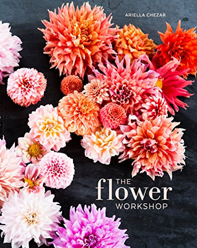 9781607747659: The Flower Workshop: Lessons in Arranging Blooms, Branches, Fruits, and Foraged Materials