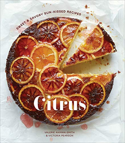 9781607747673: Citrus: Sweet and Savory Sun-Kissed Recipes